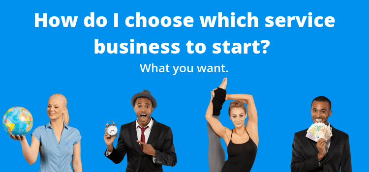 How do I choose which service business to start? – What you want.